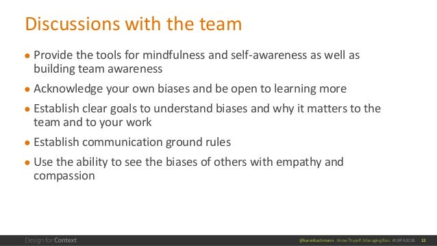 @karenbachmann Know Thyself: Managing Bias #UXPA2018 ● Provide the tools for mindfulness and self-awareness as well as bui...