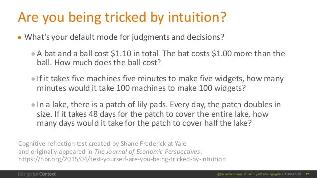 @karenbachmann Know Thyself: Managing Bias #UXPA2018 ● What's your default mode for judgments and decisions? ●A bat and a ...