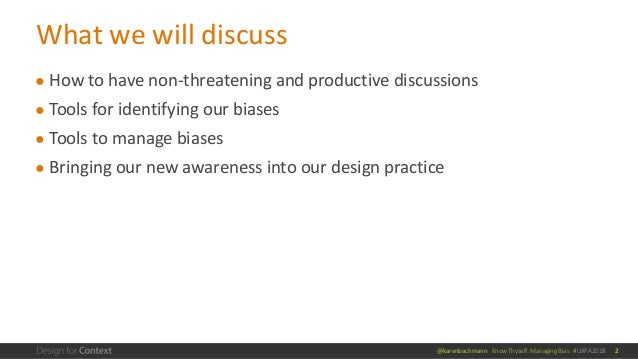@karenbachmann Know Thyself: Managing Bias #UXPA2018 ● How to have non-threatening and productive discussions ● Tools for ...