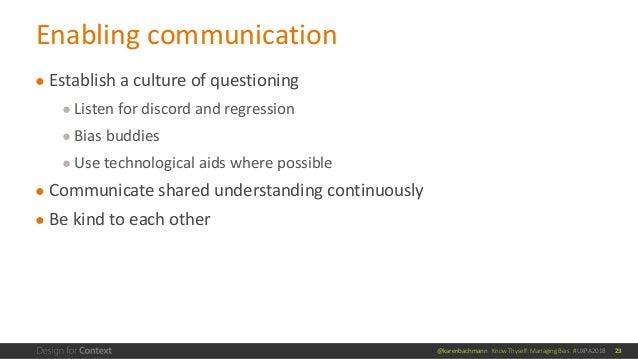 @karenbachmann Know Thyself: Managing Bias #UXPA2018 ● Establish a culture of questioning ● Listen for discord and regress...
