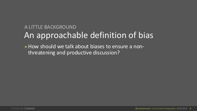 @karenbachmann Know Thyself: Managing Bias #UXPA2018 6 An approachable definition of bias ● How should we talk about biase...