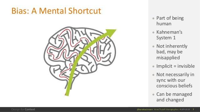 @karenbachmann Know Thyself: Managing Bias #UXPA2018 Bias: A Mental Shortcut 7 ● Part of being human ● Kahneman's System 1...