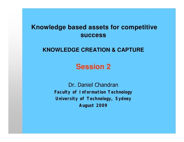 Knowledge based assets for competitive              success     KNOWLEDGE CREATION & CAPTURE                  Session 2   ...