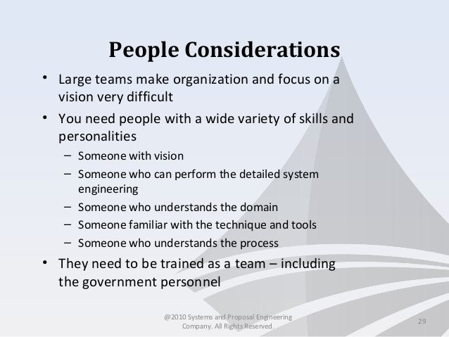 People Considerations • Large teams make organization and focus on a vision very difficult • You need people with a wide v...
