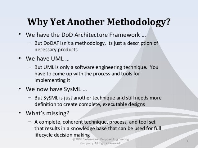 Why Yet Another Methodology? • We have the DoD Architecture Framework … – But DoDAF isn't a methodology, its just a descri...