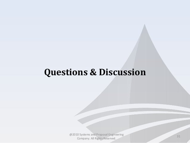 Questions & Discussion @2010 Systems and Proposal Engineering Company. All Rights Reserved. 31