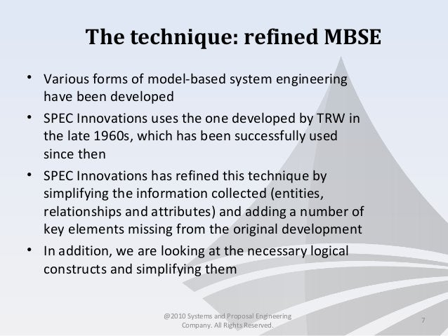 The technique: refined MBSE • Various forms of model-based system engineering have been developed • SPEC Innovations uses ...