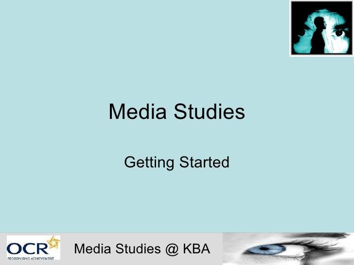 Media Studies Getting Started Media Studies @ KBA