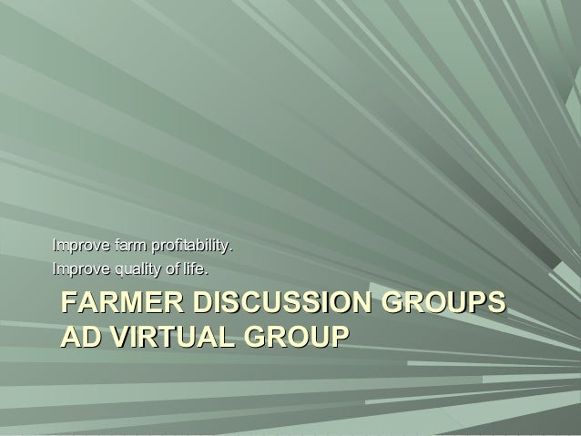FARMER DISCUSSION GROUPSFARMER DISCUSSION GROUPSAD VIRTUAL GROUPAD VIRTUAL GROUPImprove farm profitability.Improve farm pr...