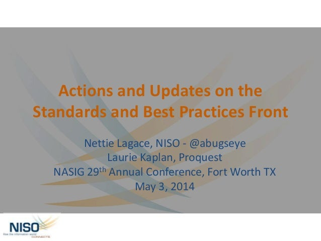 Actions and Updates on the Standards and Best Practices Front Nettie Lagace, NISO - @abugseye Laurie Kaplan, Proquest NASI...