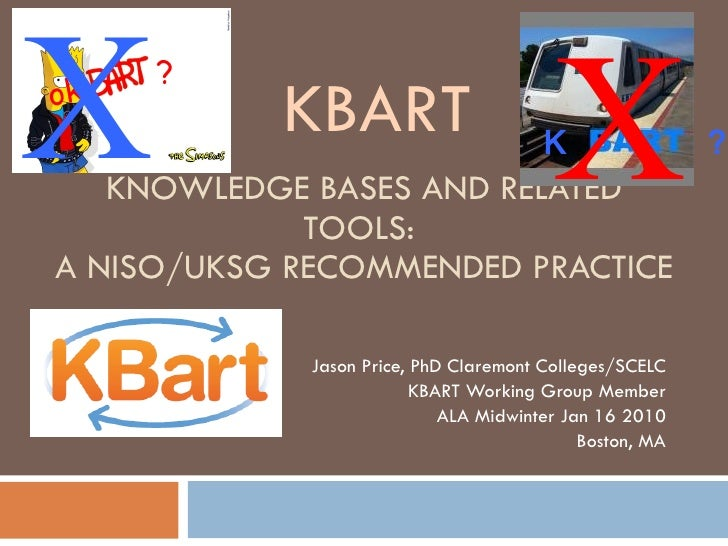 KNOWLEDGE BASES AND RELATED TOOLS:  A NISO/UKSG RECOMMENDED PRACTICE Jason Price, PhD Claremont Colleges/SCELC KBART Worki...