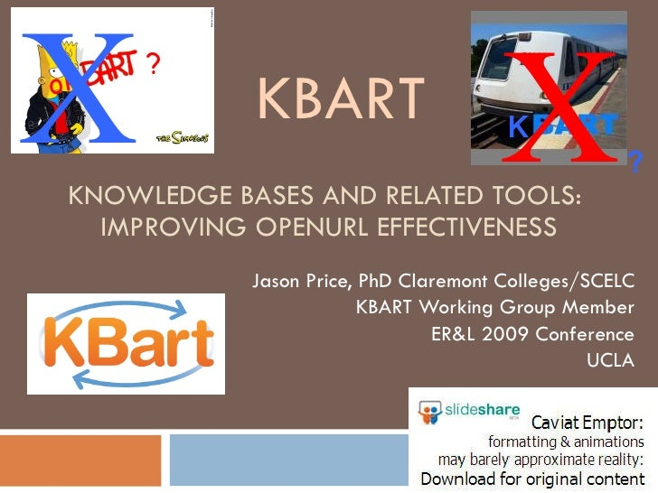KNOWLEDGE BASES AND RELATED TOOLS:  IMPROVING OPENURL EFFECTIVENESS Jason Price, PhD Claremont Colleges/SCELC KBART Workin...