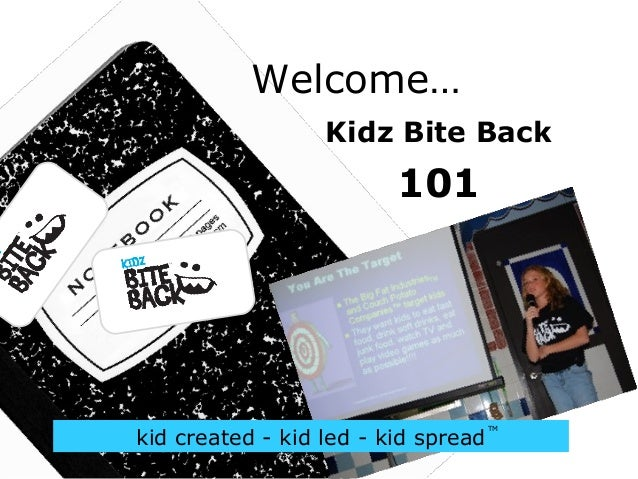 Copyright dewey & associates, 2011 Welcome… kid created - kid led - kid spread TM Kidz Bite Back 101