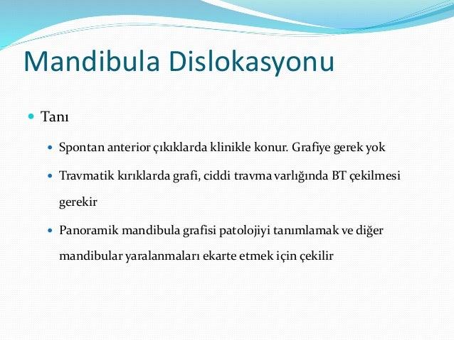 Mandibula Dislokasyonu  Takip ve taburculuk  Açık, süperior, kırıklı olan, sinir hasarı gelişen ya da redükte dilemeyenl...