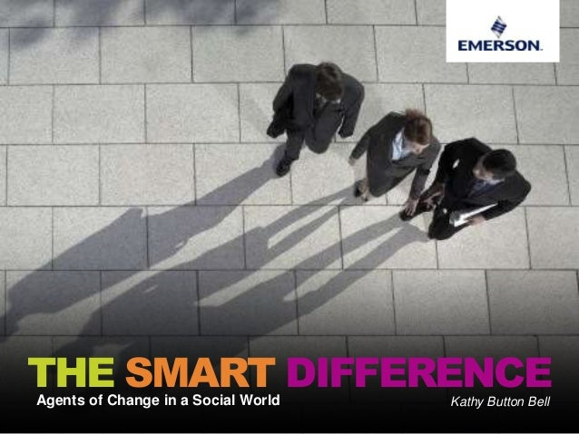 Kathy Button BellAgents of Change in a Social WorldTHE SMART DIFFERENCE