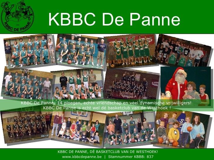 KBBC De Panne KBBC DE PANNE, DÉ BASKETCLUB VAN DE WESTHOEK! www.kbbcdepanne.be  |  Stamnummer KBBB: 837 KBBC De Panne: 14 ...