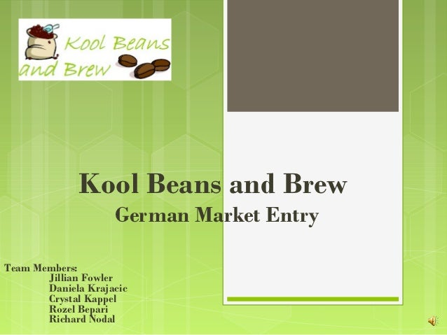 Kool Beans and Brew                    German Market EntryTeam Members:       Jillian Fowler       Daniela Krajacic       ...