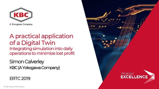 Proprietary Information 1111 A practical application of a Digital Twin Integratingsimulationintodaily operationstominimize...