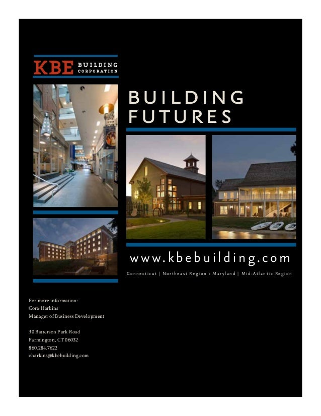 building futures Connecticut | Northeast Region • Maryland | Mid-Atlantic Region www.kbebuilding.com For more information:...
