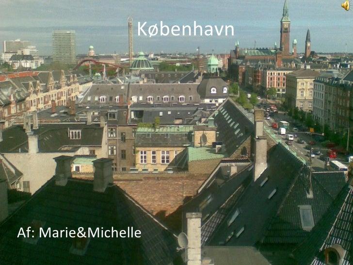 København Af: Marie&Michelle