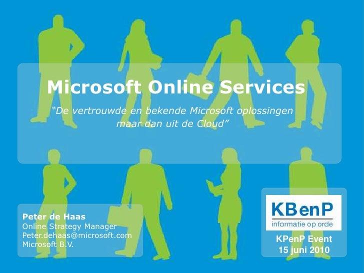 """Microsoft Online Services<br />""""De vertrouwde en bekende Microsoft oplossingen <br />maar dan uit de Cloud""""<br />Peter de ..."""