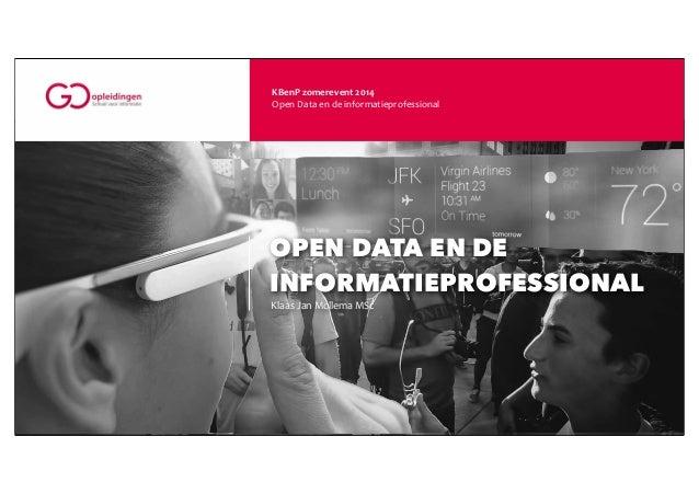 KBenP  zomerevent  2014 Open  Data  en  de  informatieprofessional OPEN DATA EN DE INFORMATIEPROFESSIONAL Klaa...
