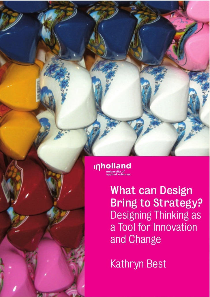 What can DesignBring to Strategy?Designing Thinking asa Tool for Innovationand ChangeKathryn Best                        1