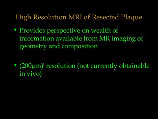High Resolution MRI of Resected Plaque • Provides perspective on wealth of information available from MR imaging of geomet...