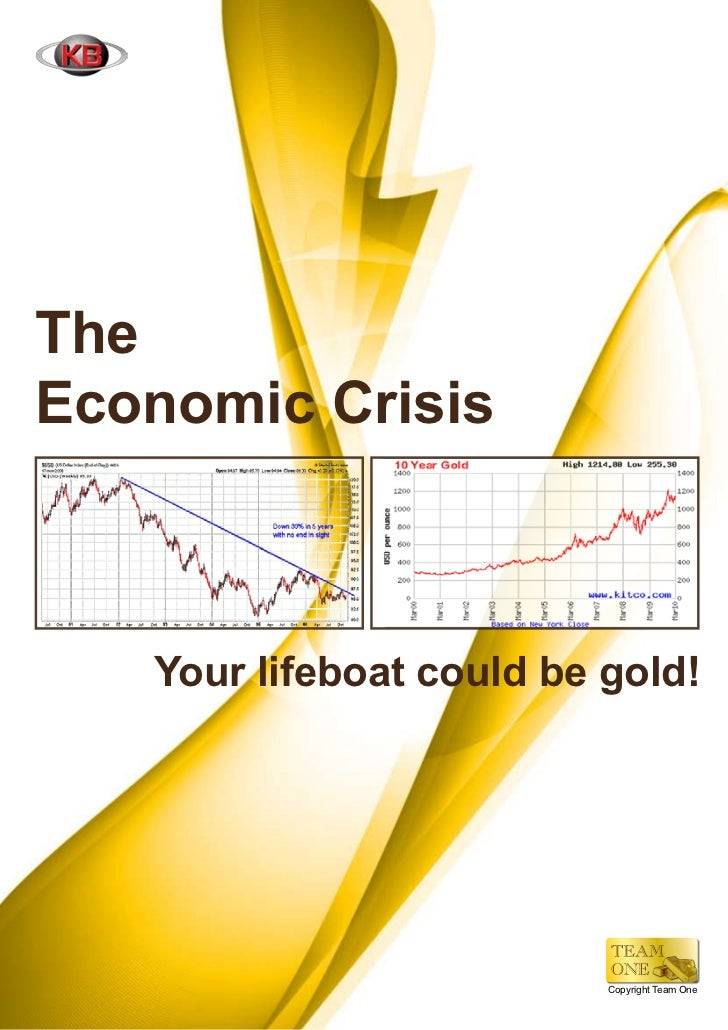 TheEconomic Crisis   Your lifeboat could be gold!                          Copyright Team One