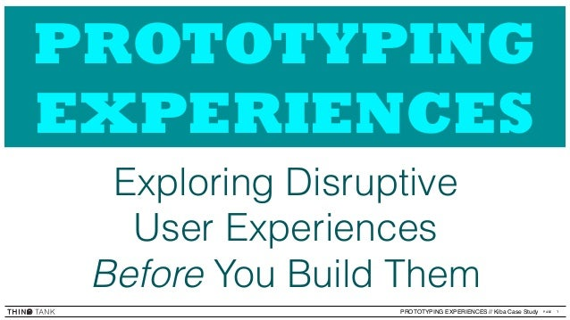 1PAGEPROTOTYPING EXPERIENCES // Kiba Case Study PROTOTYPING EXPERIENCES Exploring Disruptive User Experiences Before You B...