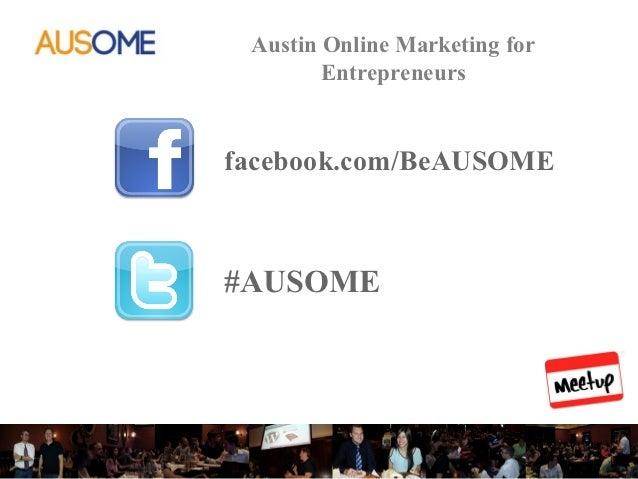 Austin Online Marketing for        Entrepreneursfacebook.com/BeAUSOME#AUSOME                     @katebuckjr