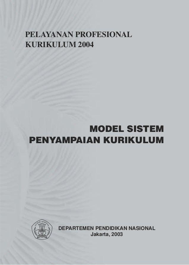 PELAYANAN PROFESIONALKURIKULUM 2004          MODEL SISTEMPENYAMPAIAN KURIKULUM      DEPARTEMEN PENDIDIKAN NASIONAL        ...