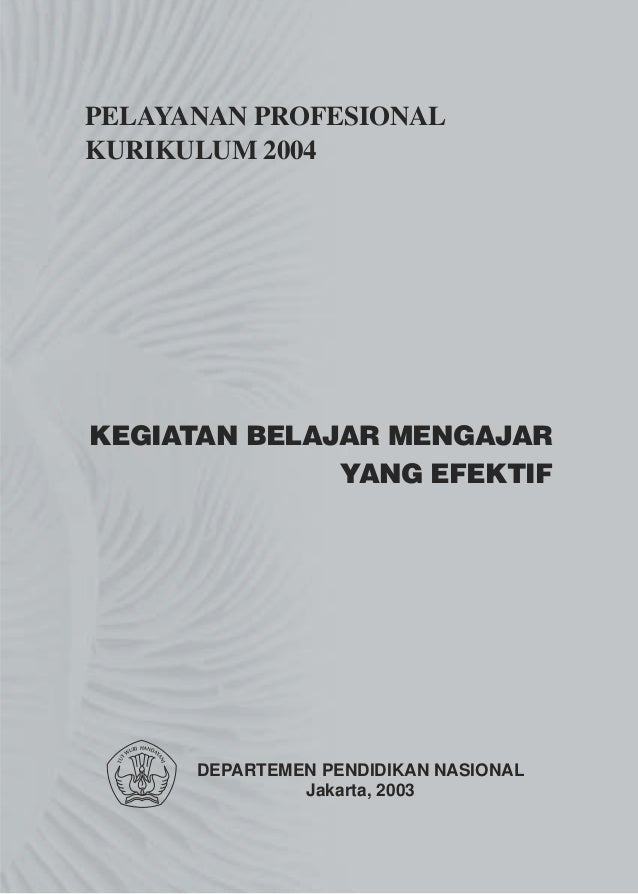 PELAYANAN PROFESIONALKURIKULUM 2004KEGIATAN BELAJAR MENGAJAR              YANG EFEKTIF      DEPARTEMEN PENDIDIKAN NASIONAL...