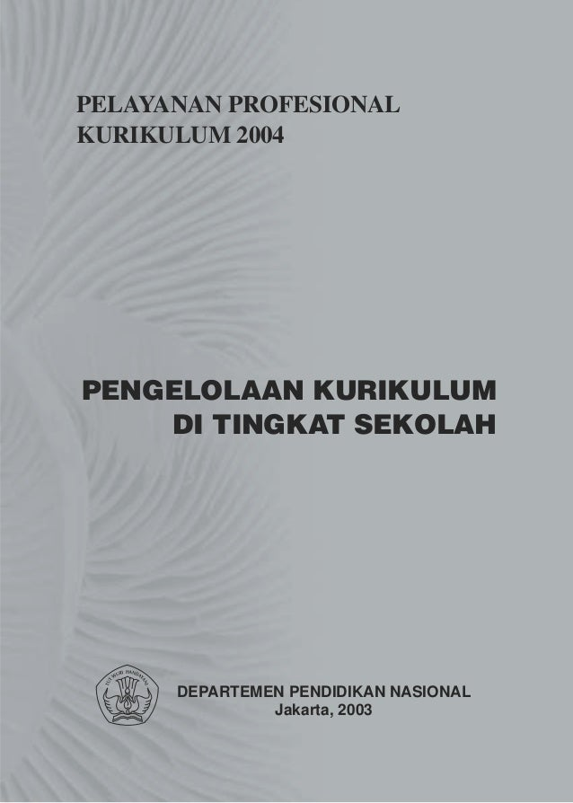 PELAYANAN PROFESIONALKURIKULUM 2004PENGELOLAAN KURIKULUM    DI TINGKAT SEKOLAH      DEPARTEMEN PENDIDIKAN NASIONAL        ...