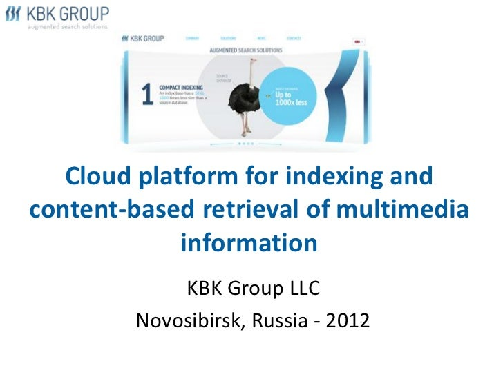 Cloud platform for indexing andcontent-based retrieval of multimedia             information            KBK Group LLC     ...