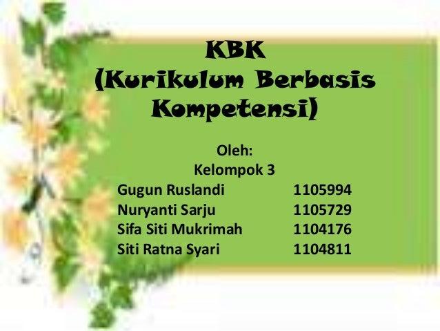 KBK(Kurikulum Berbasis    Kompetensi)                Oleh:             Kelompok 3 Gugun Ruslandi           1105994 Nuryant...