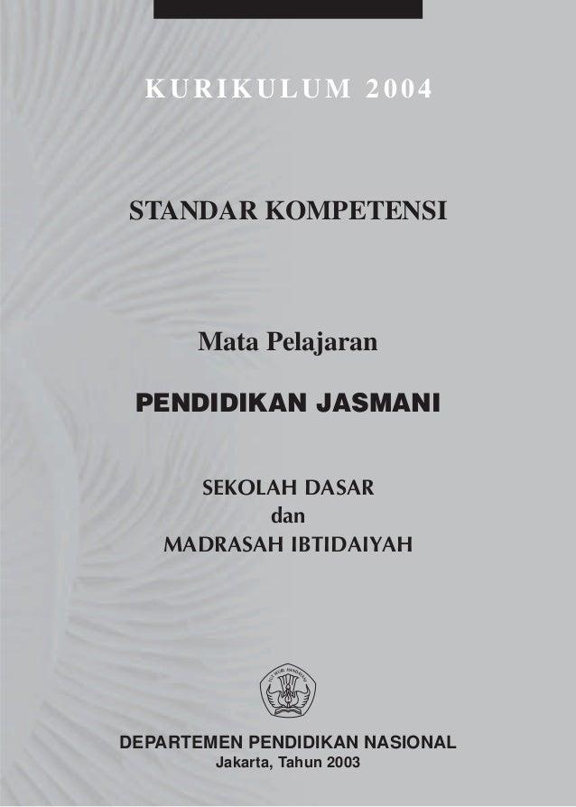 KURIKULUM 2004STANDAR KOMPETENSI      Mata Pelajaran PENDIDIKAN JASMANI     SEKOLAH DASAR          dan   MADRASAH IBTIDAIY...