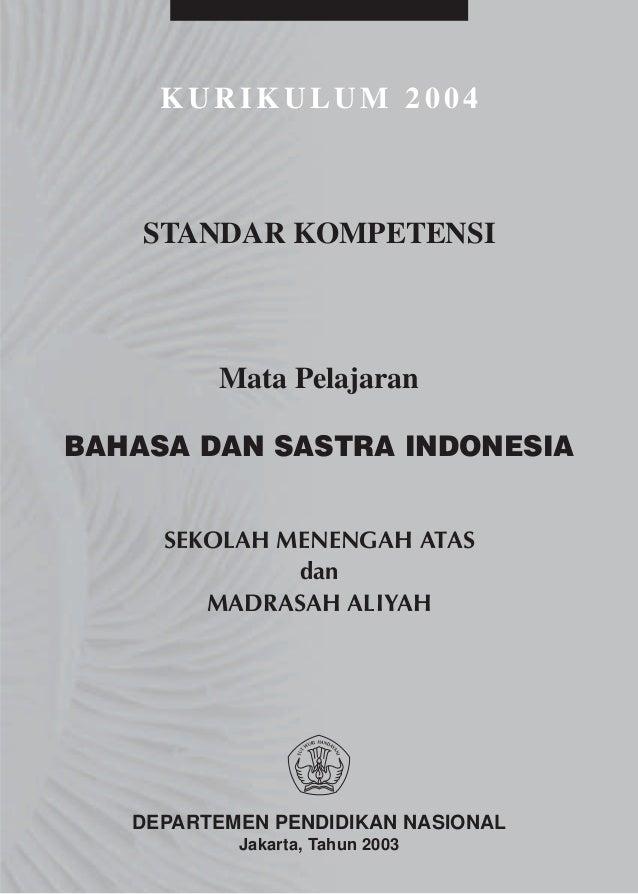 KURIKULUM 2004    STANDAR KOMPETENSI         Mata PelajaranBAHASA DAN SASTRA INDONESIA     SEKOLAH MENENGAH ATAS          ...