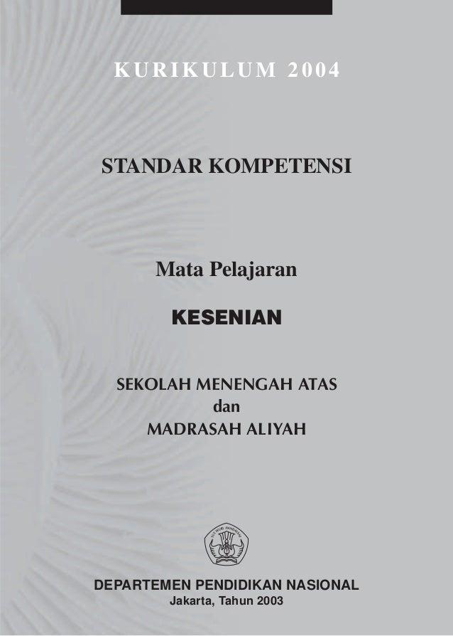 KURIKULUM 2004STANDAR KOMPETENSI      Mata Pelajaran        KESENIAN  SEKOLAH MENENGAH ATAS           dan     MADRASAH ALI...