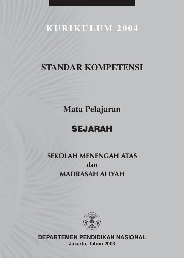 KURIKULUM 2004STANDAR KOMPETENSI      Mata Pelajaran         SEJARAH  SEKOLAH MENENGAH ATAS           dan     MADRASAH ALI...