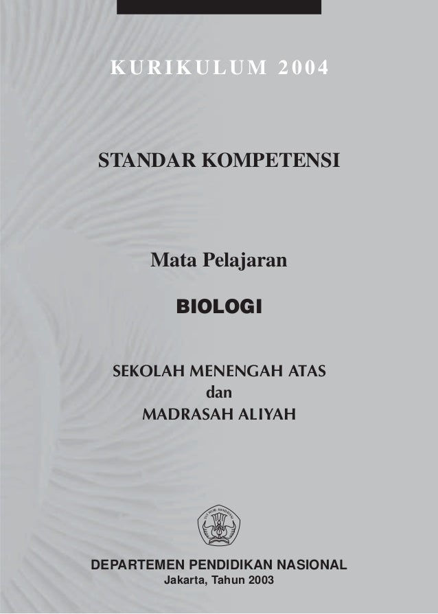 KURIKULUM 2004STANDAR KOMPETENSI      Mata Pelajaran          BIOLOGI  SEKOLAH MENENGAH ATAS           dan     MADRASAH AL...