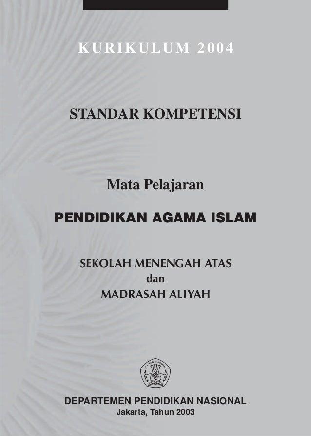 KURIKULUM 2004 STANDAR KOMPETENSI       Mata PelajaranPENDIDIKAN AGAMA ISLAM   SEKOLAH MENENGAH ATAS            dan      M...