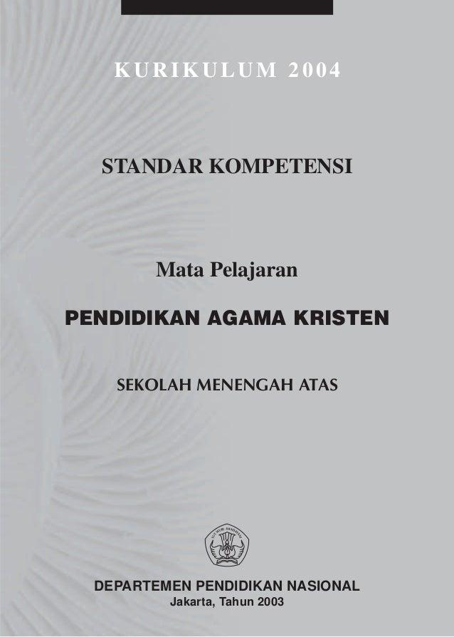 KURIKULUM 2004  STANDAR KOMPETENSI        Mata PelajaranPENDIDIKAN AGAMA KRISTEN    SEKOLAH MENENGAH ATAS  DEPARTEMEN PEND...