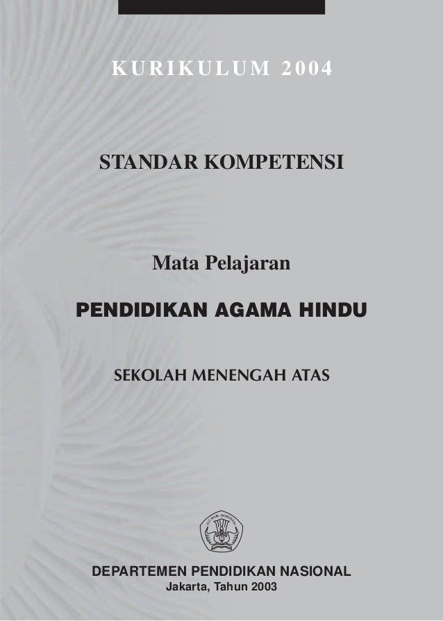 KURIKULUM 2004 STANDAR KOMPETENSI       Mata PelajaranPENDIDIKAN AGAMA HINDU   SEKOLAH MENENGAH ATAS DEPARTEMEN PENDIDIKAN...