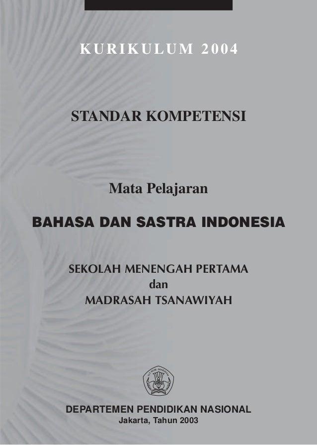 KURIKULUM 2004    STANDAR KOMPETENSI         Mata PelajaranBAHASA DAN SASTRA INDONESIA   SEKOLAH MENENGAH PERTAMA         ...