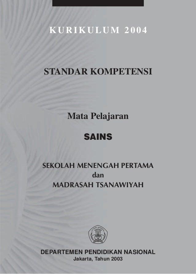 KURIKULUM 2004STANDAR KOMPETENSI      Mata Pelajaran            SAINSSEKOLAH MENENGAH PERTAMA           dan   MADRASAH TSA...