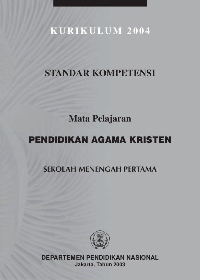 KURIKULUM 2004  STANDAR KOMPETENSI        Mata PelajaranPENDIDIKAN AGAMA KRISTEN  SEKOLAH MENENGAH PERTAMA  DEPARTEMEN PEN...