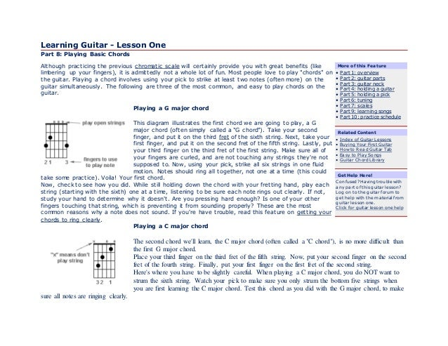 Learning Guitar - Lesson One  Part 8: Playing Basic Chords  Although practicing the previous chromatic scale will certainl...