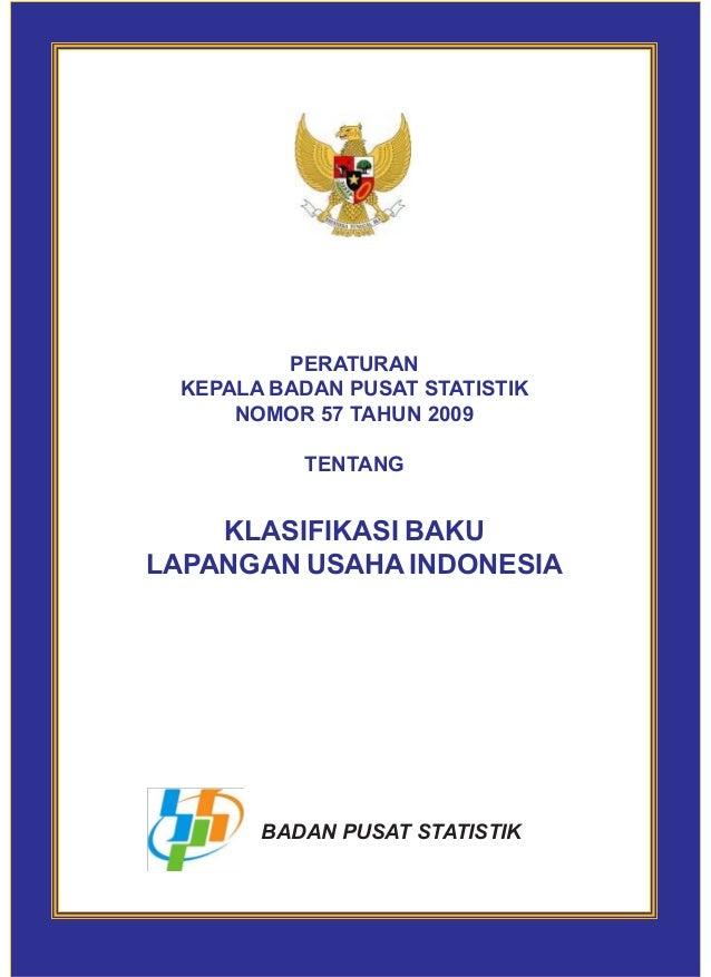 PERATURAN KEPALA BADAN PUSAT STATISTIK NOMOR 57 TAHUN 2009 TENTANG KLASIFIKASI BAKU LAPANGAN USAHA INDONESIA BADAN PUSAT S...