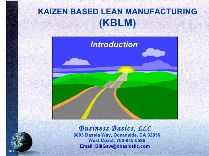 Business Basics , LLC 6003 Dassia Way, Oceanside, CA 92056 West Coast: 760-945-5596 Email: BillGaw@bbasicsllc.com KAIZEN B...